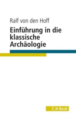 Einführung in die Klassische Archäologie - Ralfvon den Hoff |