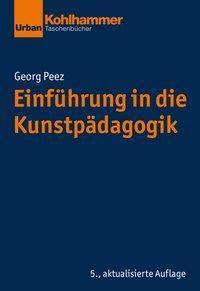 Einführung in die Kunstpädagogik - Georg Peez |