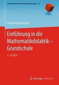 Einführung in die Mathematikdidaktik - Grundschule, Günter Krauthausen