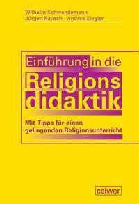 Einführung in die Religionsdidaktik, Wilhelm Schwendemann, Jürgen Rausch, Andrea Ziegler
