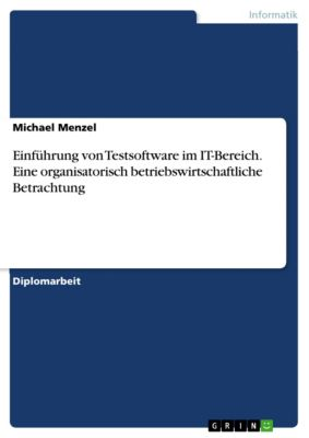 Einführung von Testsoftware im IT-Bereich. Eine organisatorisch betriebswirtschaftliche Betrachtung, Michael Menzel
