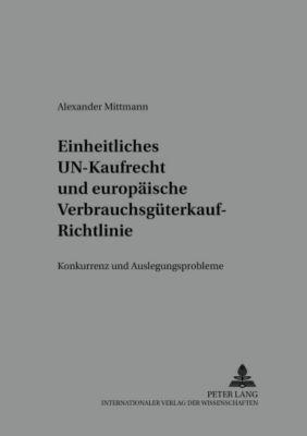 Einheitliches UN-Kaufrecht und europäische Verbrauchsgüterkauf-Richtlinie, Alexander Mittmann