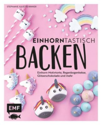 Einhorntastisch backen - Stephanie Juliette Rinner |