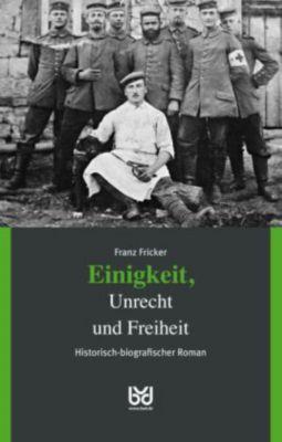 Einigkeit, Unrecht und Freiheit - Franz Fricker  