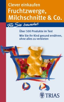 Einkaufsführer: Clever einkaufen Fruchtzwerge, Milchschnitte & Co., Karin Hofele