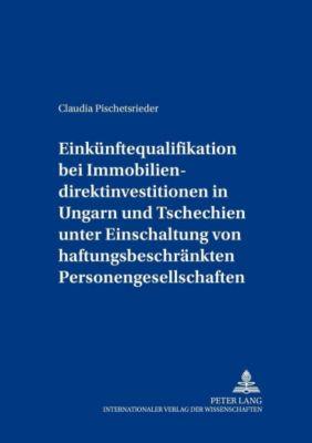 Einkünftequalifikation bei Immobiliendirektinvestitionen in Ungarn und Tschechien unter Einschaltung von haftungsbeschränkten Personengesellschaften, Claudia Pischetsrieder
