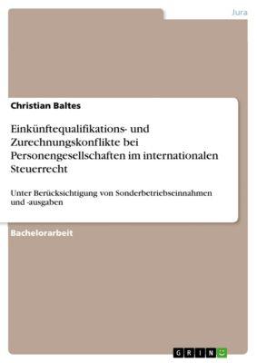 Einkünftequalifikations- und Zurechnungskonflikte bei Personengesellschaften im internationalen Steuerrecht, Christian Baltes