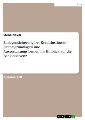 Einlagensicherung bei Kreditinstituten - Rechtsgrundlagen und Ausgestaltungsformen im Hinblick auf die Bankinsolvenz, Elena Novik