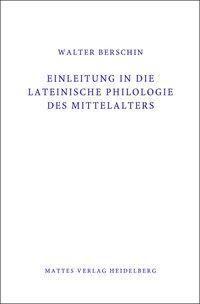 Einleitung in die Lateinische Philologie des Mittelalters (Mittellatein) - Walter Berschin |