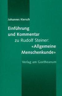 Einleitung und Kommentar zu Rudolf Steiners 'Allgemeine Menschenkunde', Johannes Kiersch