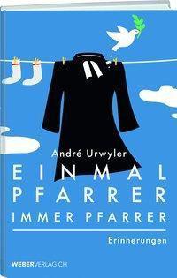 Einmal Pfarrer, immer Pfarrer - André Urwyler |