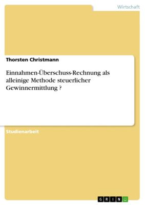 Einnahmen-Überschuss-Rechnung als alleinige Methode steuerlicher Gewinnermittlung ?, Thorsten Christmann