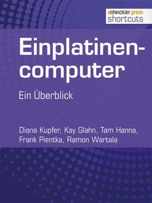 Einplatinencomputer - ein Überblick, Kay Glahn, Ramon Wartala, Frank Pientka, Tam Hanna, Diana Kupfer