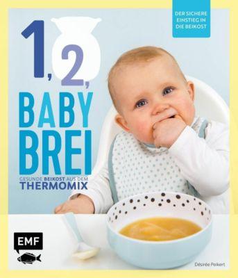 Eins, zwei, Babybrei - Der sichere Einstieg in die Beikost, Désirée Peikert