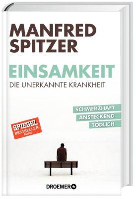 Einsamkeit - die unerkannte Krankheit, Manfred Spitzer