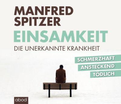 Einsamkeit - die unerkannte Krankheit, 8 Audio-CDs, Manfred Spitzer