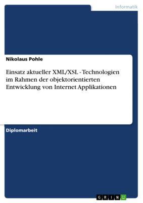 Einsatz aktueller XML/XSL - Technologien im Rahmen der objektorientierten Entwicklung von Internet Applikationen, Nikolaus Pohle
