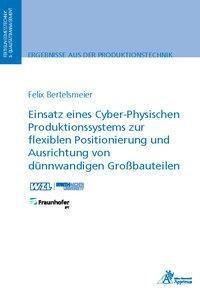 Einsatz eines Cyber-Physischen Produktionssystems zur flexiblen Positionierung und Ausrichtung von dünnwandigen Großbauteilen - Felix Bertelsmeier  