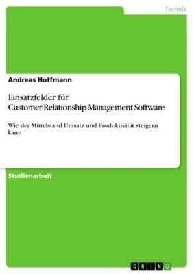 Einsatzfelder für Customer-Relationship-Management-Software, Andreas Hoffmann