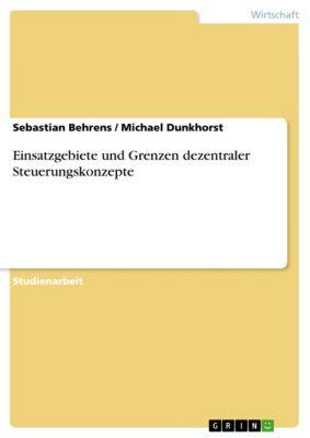 Einsatzgebiete und Grenzen dezentraler Steuerungskonzepte, Sebastian Behrens, Michael Dunkhorst