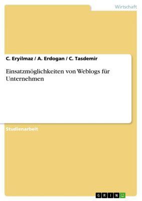 Einsatzmöglichkeiten von Weblogs für Unternehmen, C. Eryilmaz, A. Erdogan, C. Tasdemir