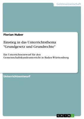Einstieg in das Unterrichtsthema Grundgesetz und Grundrechte, Florian Huber