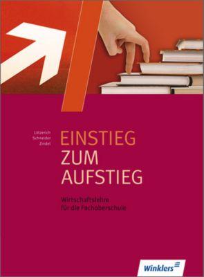 Einstieg zum Aufstieg, Wirtschaftslehre für die Fachoberschule, Roland Lötzerich, Peter J. Schneider, Manfred Zindel