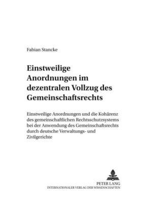 Einstweilige Anordnungen im dezentralen Vollzug des Gemeinschaftsrechts, Fabian Stancke