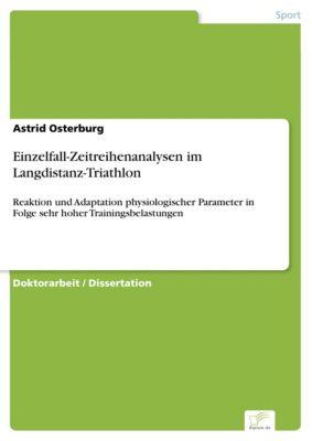 Einzelfall-Zeitreihenanalysen im Langdistanz-Triathlon, Astrid Osterburg