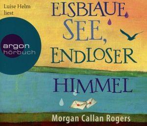 Eisblaue See, endloser Himmel, 6 Audio-CDs, Morgan Callan Rogers