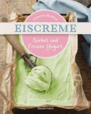 Eiscreme, Sorbet und Frozen Yogurt - Gabriele Redden Rosenbaum |
