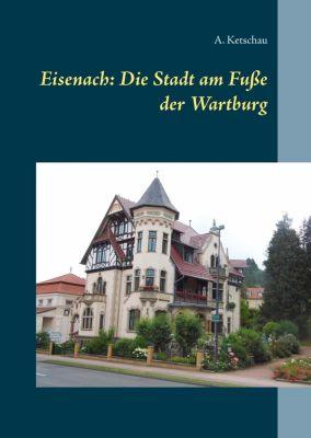 Eisenach: Die Stadt am Fu¿ der Wartburg, A. Ketschau