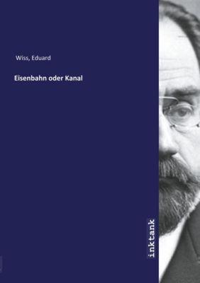 Eisenbahn oder Kanal - Eduard Wiss |
