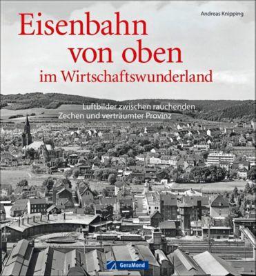 Eisenbahn von oben im Wirtschaftswunderland - Andreas Knipping |