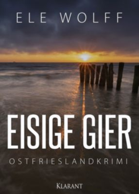 Eisige Gier. Ostfrieslandkrimi, Ele Wolff