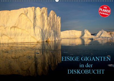 EISIGE GIGANTEN in der DISKOBUCHT (Wandkalender 2019 DIN A2 quer), Armin Joecks