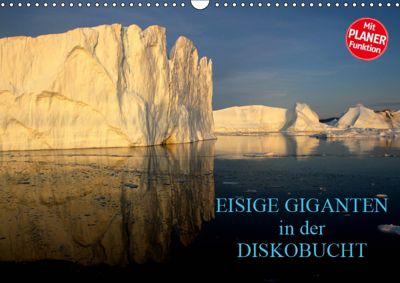 EISIGE GIGANTEN in der DISKOBUCHT (Wandkalender 2019 DIN A3 quer), Armin Joecks