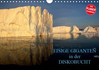 EISIGE GIGANTEN in der DISKOBUCHT (Wandkalender 2019 DIN A4 quer), Armin Joecks