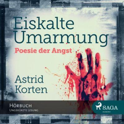 Eiskalte Umarmung - Poesie der Angst, Astrid Korten