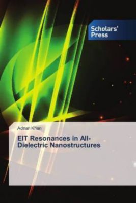 EIT Resonances in All-Dielectric Nanostructures, Adnan Khan