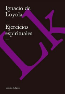 Ejercicios espirituales, Ignacio de Loyola