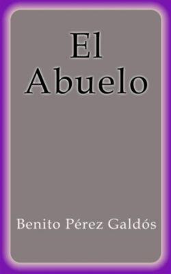 El Abuelo, Benito Pérez Galdós