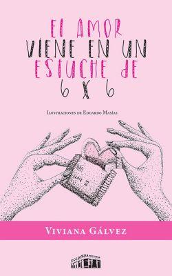 El amor viene en un estuche de 6 x 6, Viviana Gálvez