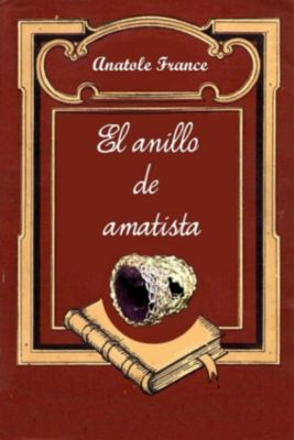 El anillo de amatista, Anatole France