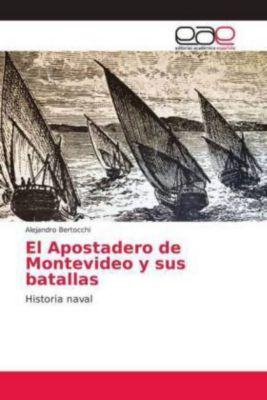 El Apostadero de Montevideo y sus batallas, Alejandro Bertocchi