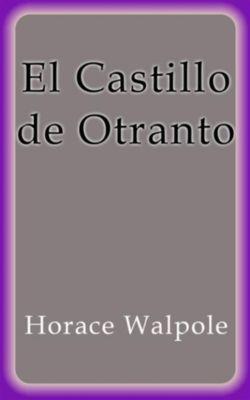 El Castillo de Otranto, Horace Walpole
