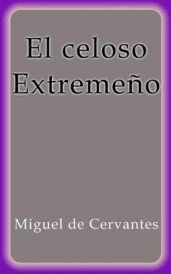 El celoso Extremeño, Miguel de Cervantes