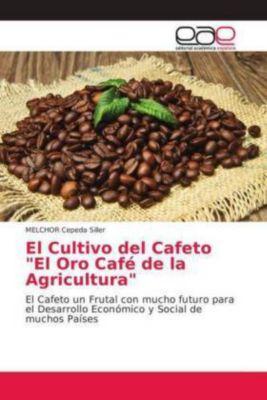 El Cultivo del Cafeto El Oro Café de la Agricultura, MELCHOR Cepeda Siller