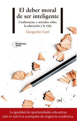El deber moral de ser inteligente, Gregorio Luri
