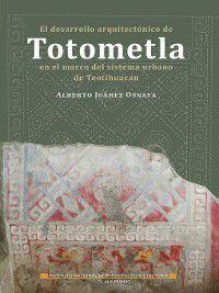 El desarrollo arquitectónico de Totometla en el marco del sistema urbano de Teotihuacan, Alberto Juárez Osnaya